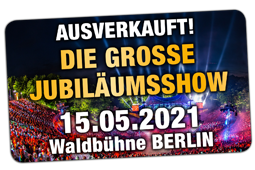 Jetzt Tickets Sichern! Die Grosse Jubiläumsshow 06.06.2020 Waldbühne Berlin