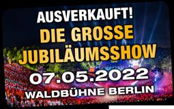 Jetzt Tickets Sichern! Die Grosse Jubiläumsshow 07.05.2022 Waldbühne Berlin
